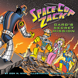 Cover of the picture book Space Cop Zack, GARG's Secret Mission by Don M. Winn showing GARG, Space Princess Dendra, and Zack on a lava planet.