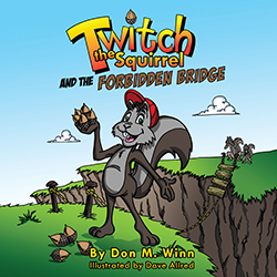 Cover of the picture book Twitch the Squirrel and the Forbidden Bridge by Don M. Winn. Click to learn more or purchase.